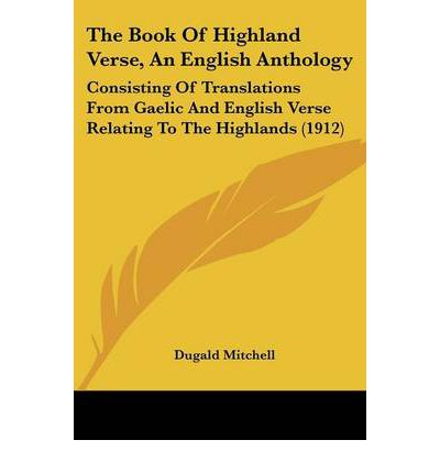 The Book of Highland Verse, an English Anthology : Consisting of Translations from Gaelic and English Verse Relating to the Highlands (1912)