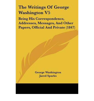 writings of george washington Letter to george washington, 1796 as quoted in the writings of  or writing of george washington,  amendment to the united states constitution.