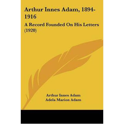 Arthur Innes Adam, 1894-1916 : A Record Founded on His Letters (1920)
