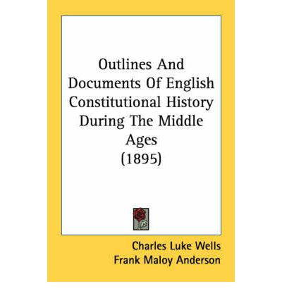 Outlines and Documents of English Constitutional History During the Middle Ages (1895)