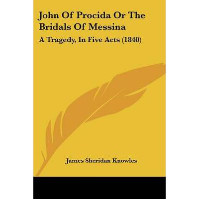 John of Procida or the Bridals of Messina : A Tragedy, in Five Acts (1840)