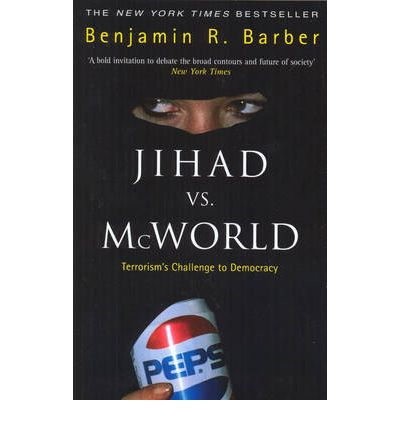 benjamin barber jihad vs. mcworld essay Essay benjamin barber's jihad vs mcworld - in jihad vs mcworld, benjamin barber puts forth two opposing extremes of ideology, jihad and mcworld jihad consists of religious fundamentalists trying to force their views onto all others.