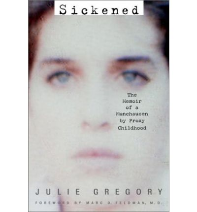 sickened the memoir of a munchausen by proxy childhood by julie gregory Sickened: the true story of a lost childhood/the memoir of a munchausen by proxy childhood by julie gregory i the part where i talk about myself let's open with an excerpt: truth is.