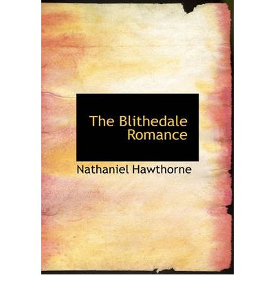 blithedale romance essay Nathaniel hawthorne is the only nineteenth-century american fiction writer to be considered canonical in both his own time and ours his many stories and his four full-length romances - the scarlet letter (1850), the house of the seven gables (1851), the blithedale romance (1852), and the marble faun (1860) - quickly became part of the accepted answer to the call for an american literature.