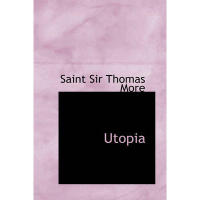 sir thomas more and utopia Free summary and analysis of the events in thomas more's utopia that won't make you snore we promise.
