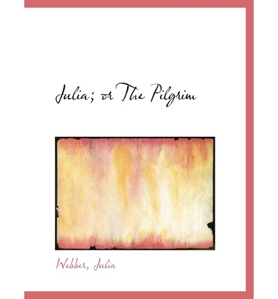 Julia; Or the Pilgrim