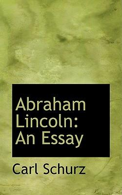 abraham lincoln essay in english Abraham lincoln abraham lincoln: life in brief by michael burlingame when abraham lincoln was elected president in 1860 (current essay.