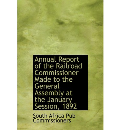 Annual Report of the Railroad Commissioner Made to the General Assembly at the January Session, 1892