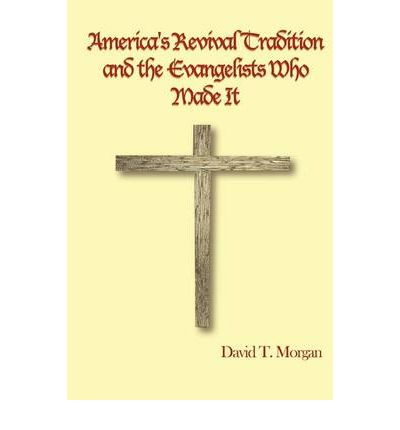 America's Revival Tradition and the Evangelists Who Made It
