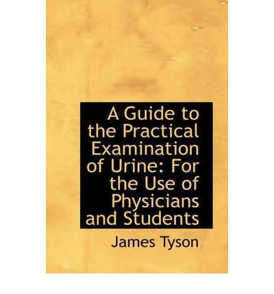 A Guide to the Practical Examination of Urine : For the Use of Physicians and Students