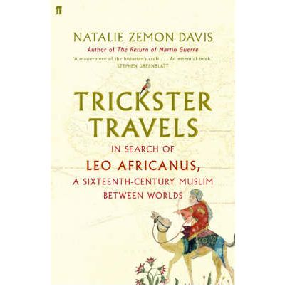 Trickster Travels : A Sixteenth-Century Muslim Between Worlds