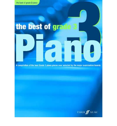 The Best of Grade 3 (piano) : A Compilation of the Best Grade 3 Piano Pieces Ever Selected by the Major Examination Boards