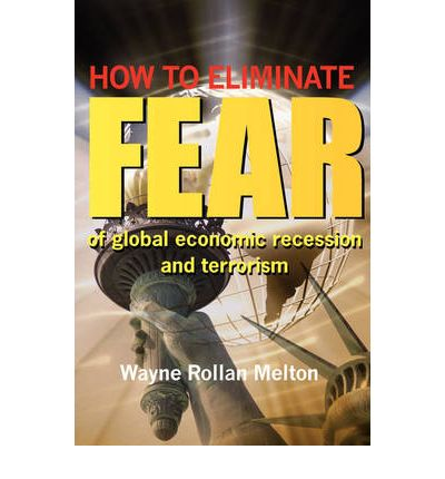 How to Eliminate Fear of Global Economic Recession and Terrorism