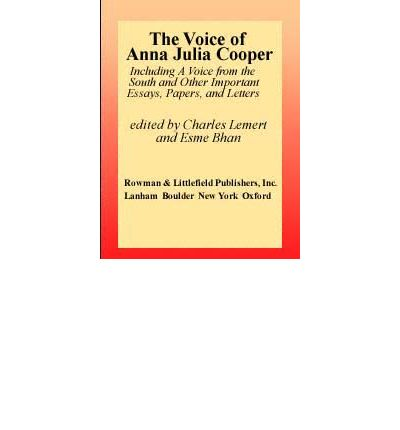 The Voice of Anna Julia Cooper : Including a Voice from the South and Other Important Essays, Papers, and Letters