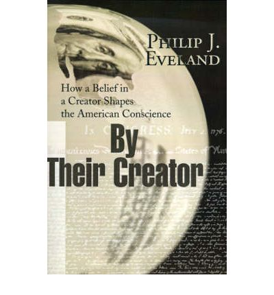 By Their Creator : How a Belief in a Creator Shapes the American Conscience