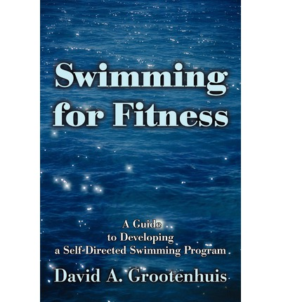 Swimming for Fitness : A Guide to Developing a Self-Directed Swimming Program