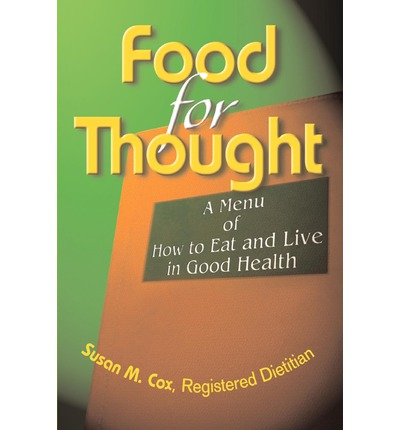 Food for Thought : A Menu of How to Eat and Live in Good Health