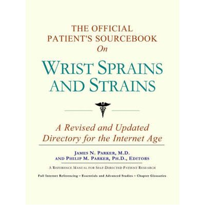 The Official Patients Sourcebook on Wrist Sprains and Strains