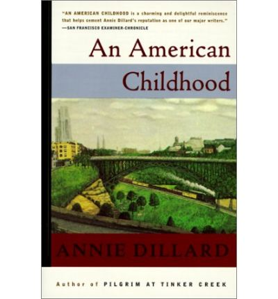 an american childhood essay by annie dillard An american childhood based on peter s hawkins' review an american childhood, by annie dillard, is a happy memoir of annie's own life, a child of a well-to-do pittsburgh family.