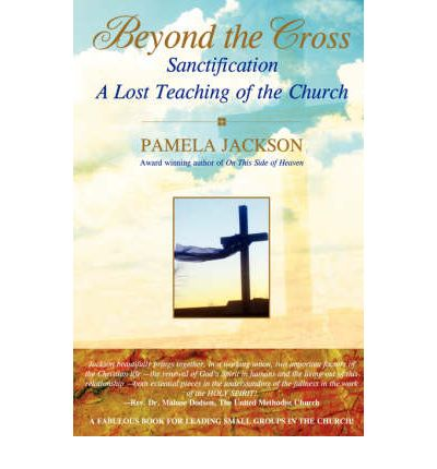 Beyond the Cross, Sanctification, A Lost Teaching of the Church