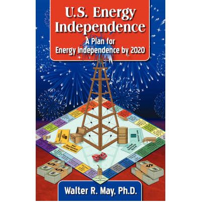 Kostenloses englisches Buch zum Download U.S. Energy Independence - A Plan for Energy Independence by 2020 by Walter R May,Cheryl A May"