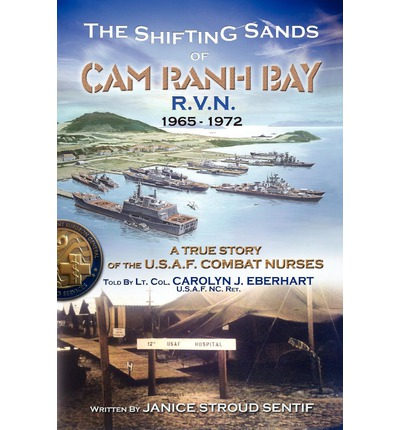 The Shifting Sands of CAM Ranh Bay : R.V.N. 1965-1972 - A True Story of the U.S. Air Force Combat Nurses