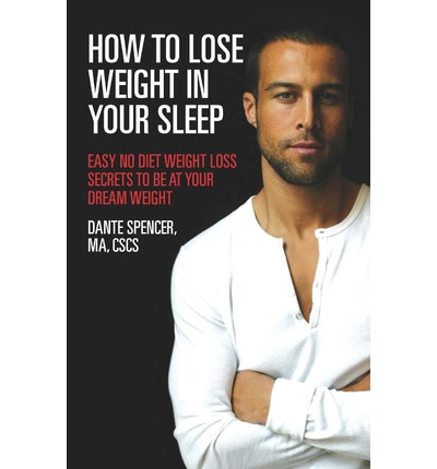 How to Lose Weight in Your Sleep : Easy No Diet Weight Loss Secrets to Be at Your Dream Weight