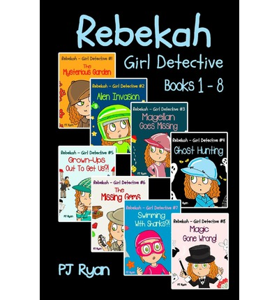 Rebekah - Girl Detective Books 1-8: Fun Short Story Mysteries for Children Ages 9-12 (the Mysterious Garden, Alien Invasion, Magellan Goes Missing, Ghost Hunting, Grown-Ups Out to Get Us?! + 3 More!)