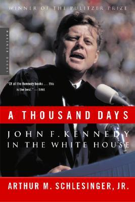 A Thousand Days : John F. Kennedy in the White House