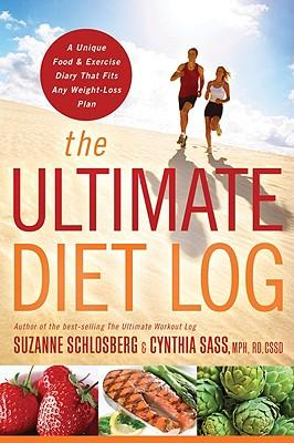The Ultimate Diet Log : A Unique Food and Exercise Diary That Fits Any Weight-Loss Plan