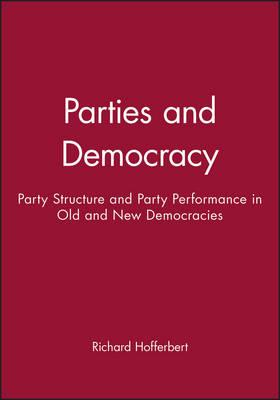 """Free books online and download Parties and Democracy : Party Structure and Party Performance in Old and New Democracies 0631209301 PDF RTF by Richard Hofferbert"""""""