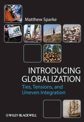 Introducing Globalization : Ties, Tensions, and Uneven Integration