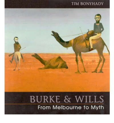 Burke & Wills: from Melbourne to Myth