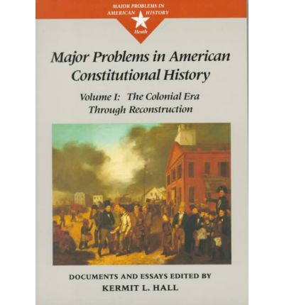 major problems in american constitutional history documents and essays Get this from a library major problems in american constitutional history : documents and essays [kermit l hall frank and virginia williams collection of lincolniana (mississippi state university.