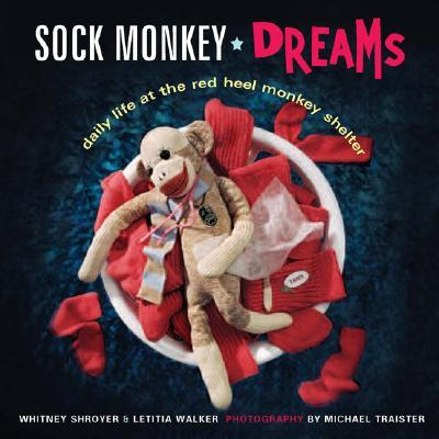 Sock Monkey Dreams : Daily Life at the Red Heel Monkey Shelter