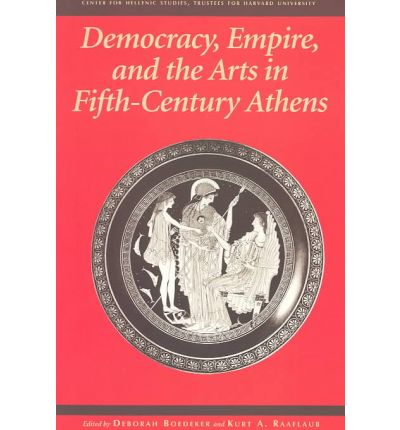 Democracy, Empire and the Arts in Fifth-Century Athens
