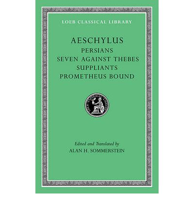 Aeschylus: Persians, Seven Against Thebes, Suppliants, Prometheus Bound v. I