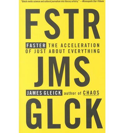 Faster : The Acceleration of Just about Everything