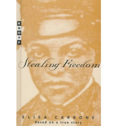 stealing freedom by elisa carbone this Carbone elisa (en) twelve-year-old ann maria weems works from sunup to sundown, wraps rags around her feet in the winter, and must do whatever her master or mistress orders--but she has something that many plantation slaves don't have she has her wonderful family around her.