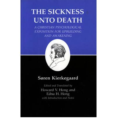 Kierkegaard's Writings: Sickness Unto Death: A Christian Psychological Exposition for Upbuilding and Awakening v. 19