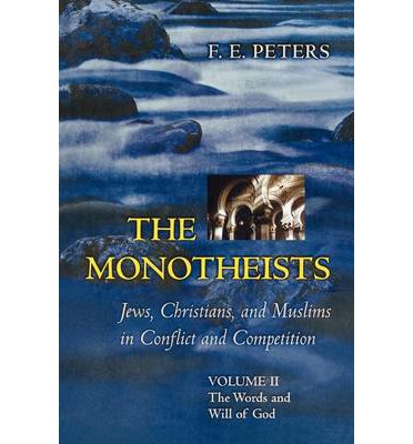 The Monotheists: Jews, Christians, and Muslims in Conflict and Competition,: The Words and Will of God Volume II