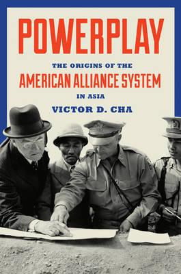 Powerplay : The Origins of the American Alliance System in Asia