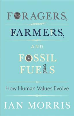 Foragers, Farmers, and Fossil Fuels : How Human Values Evolve