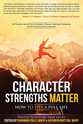 Character Strengths Matter : How to Live a Full Life