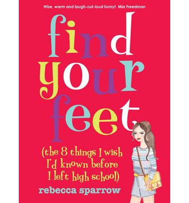 Kostenlose PDF-Dateien zum Herunterladen Find Your Feet : the 8 Things I Wish Id Known Before I Left High School by Rebecca Sparrow 0702249629 PDF PDB