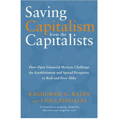 Saving Capitalism from the Capitalists : How Open Financial Markets Challenge the Establishment and Spread Prosperity to Rich and Poor Alike