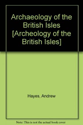 Archaeology of the British Isles : With a Gazetteer of Sites in England, Wales, Scotland and Ireland