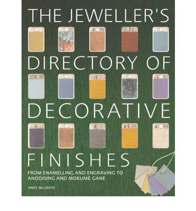 The Jeweller's Directory of Decorative Finishes : From Enamelling and Engraving to Anodising and Mokume Gane