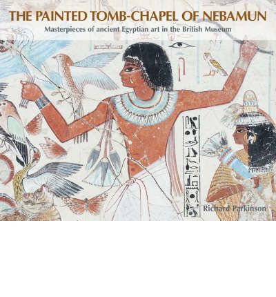 The Painted Tomb-chapel of Nebamun