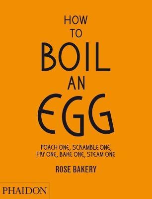 How to Boil an Egg: Make Them into Omelettes, French Toast, Pancakes, Puddings, Crepes, Tarts, Quiches, Custard, Soups, Scones, Muffins, Flans, Frittatas, Gratins, Cakes, Gnocchi, Salads, Sandwiches, Mousse, Chawanamushi and Meatballs